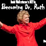 Susie Wall as Ruth Westheimer